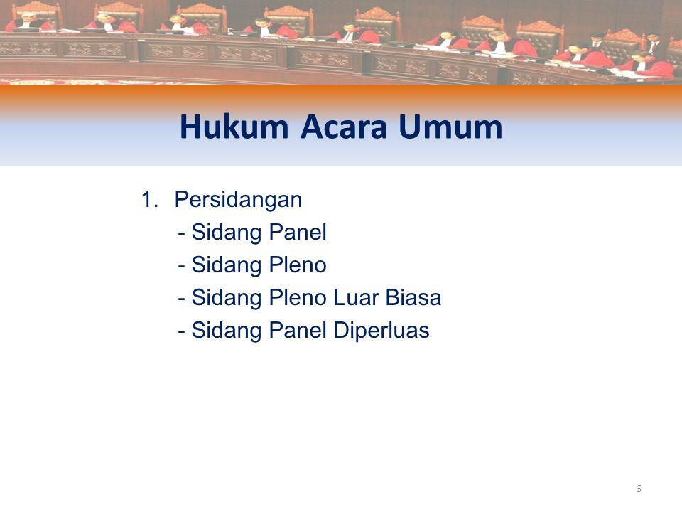 1.Persidangan - Sidang Panel - Sidang Pleno - Sidang Pleno Luar Biasa - Sidang Panel Diperluas 6 Hukum Acara Umum