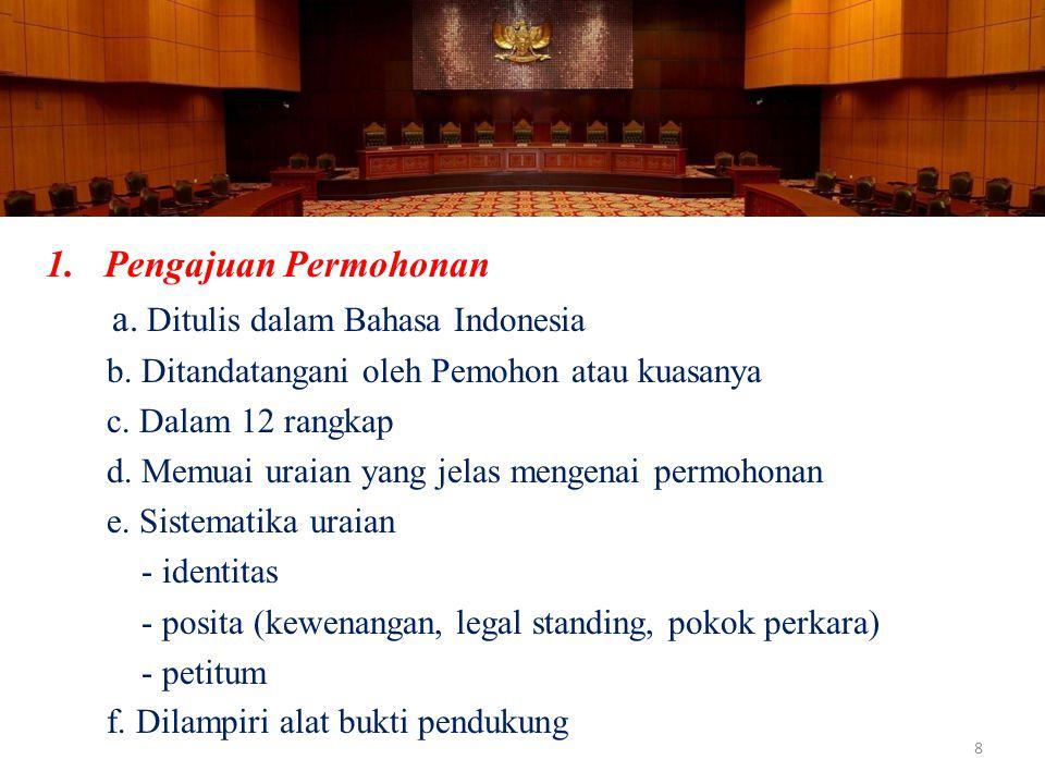 1.Pengajuan Permohonan a. Ditulis dalam Bahasa Indonesia b. Ditandatangani oleh Pemohon atau kuasanya c. Dalam 12 rangkap d. Memuai uraian yang jelas