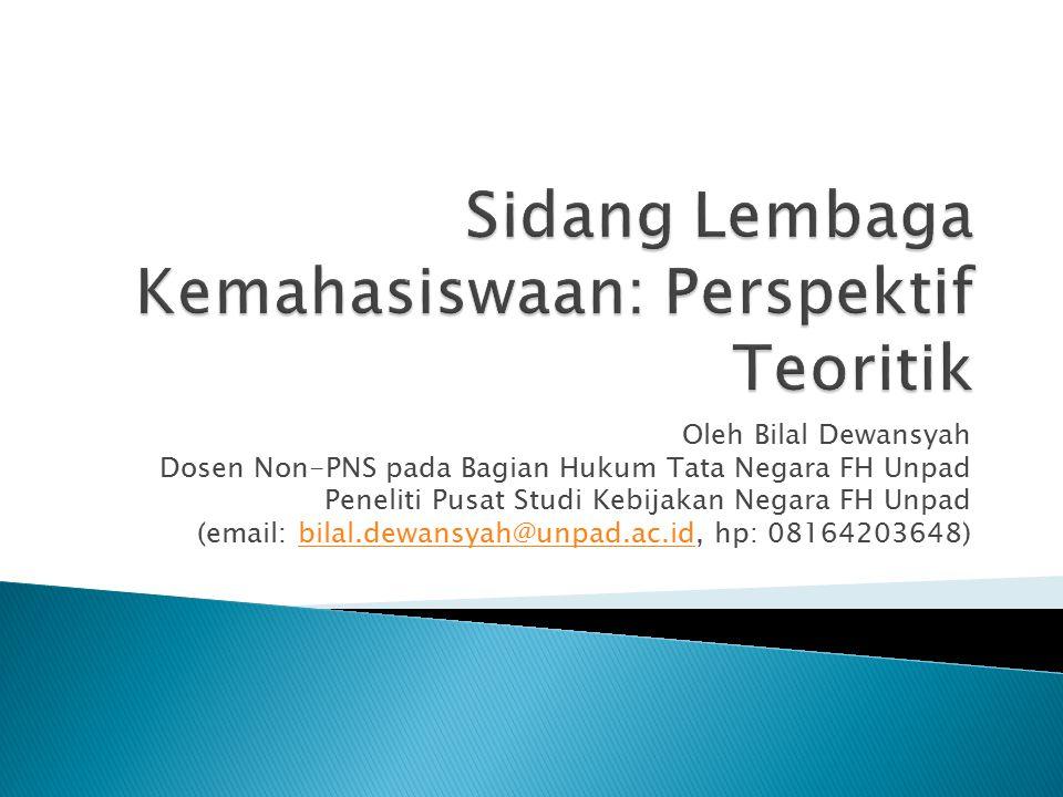 Oleh Bilal Dewansyah Dosen Non-PNS pada Bagian Hukum Tata Negara FH Unpad Peneliti Pusat Studi Kebijakan Negara FH Unpad (email: bilal.dewansyah@unpad