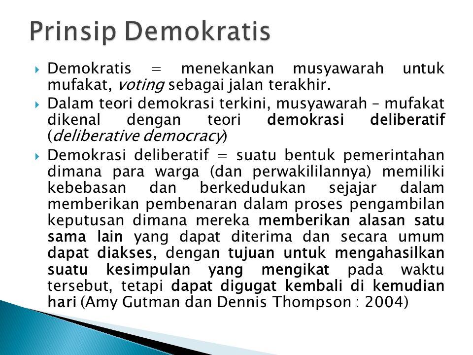  Demokratis = menekankan musyawarah untuk mufakat, voting sebagai jalan terakhir.  Dalam teori demokrasi terkini, musyawarah – mufakat dikenal denga