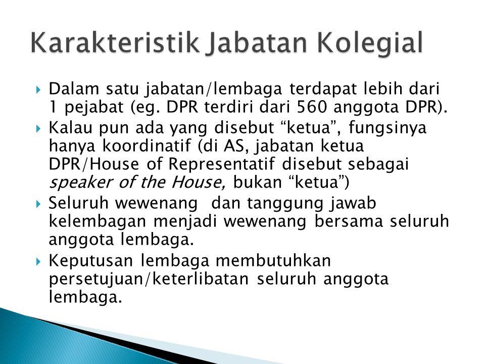 """ Dalam satu jabatan/lembaga terdapat lebih dari 1 pejabat (eg. DPR terdiri dari 560 anggota DPR).  Kalau pun ada yang disebut """"ketua"""", fungsinya han"""