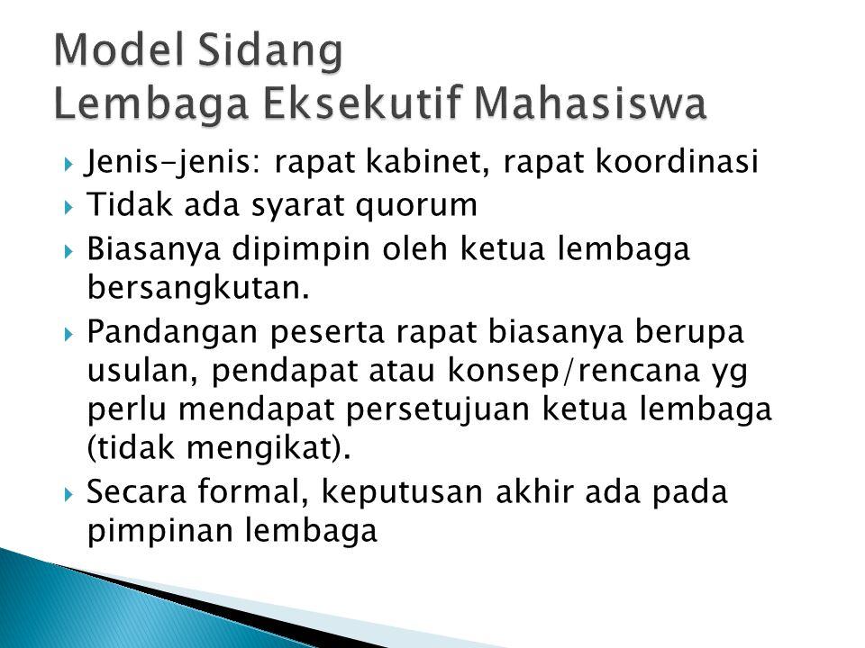  Jenis-jenis: rapat kabinet, rapat koordinasi  Tidak ada syarat quorum  Biasanya dipimpin oleh ketua lembaga bersangkutan.