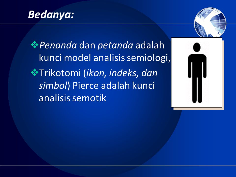 Bedanya:  Penanda dan petanda adalah kunci model analisis semiologi,  Trikotomi (ikon, indeks, dan simbol) Pierce adalah kunci analisis semotik