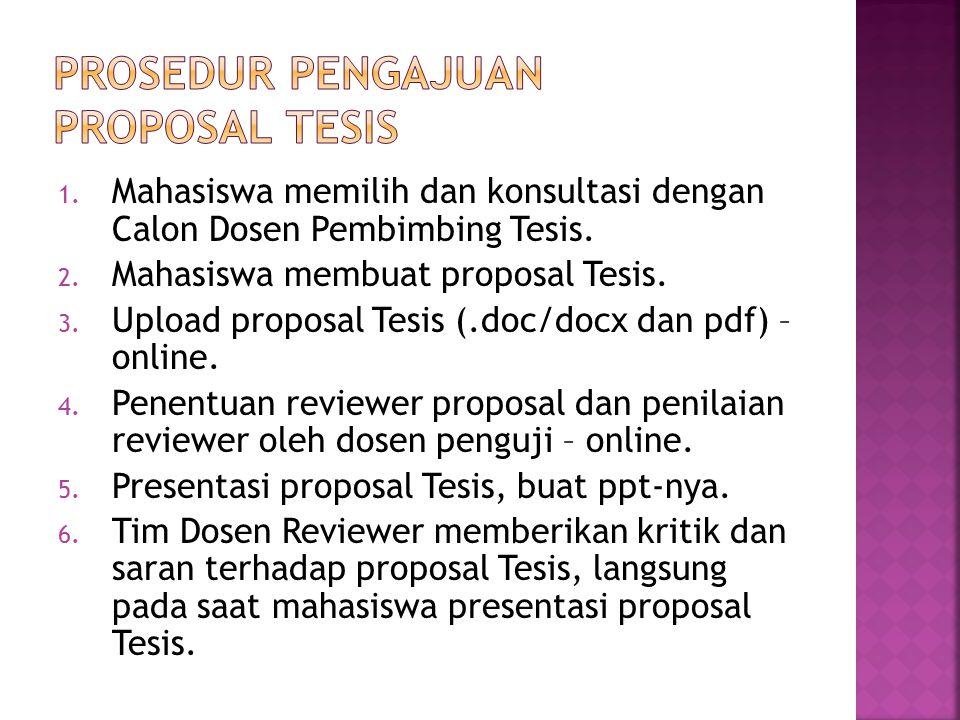 1. Mahasiswa memilih dan konsultasi dengan Calon Dosen Pembimbing Tesis. 2. Mahasiswa membuat proposal Tesis. 3. Upload proposal Tesis (.doc/docx dan