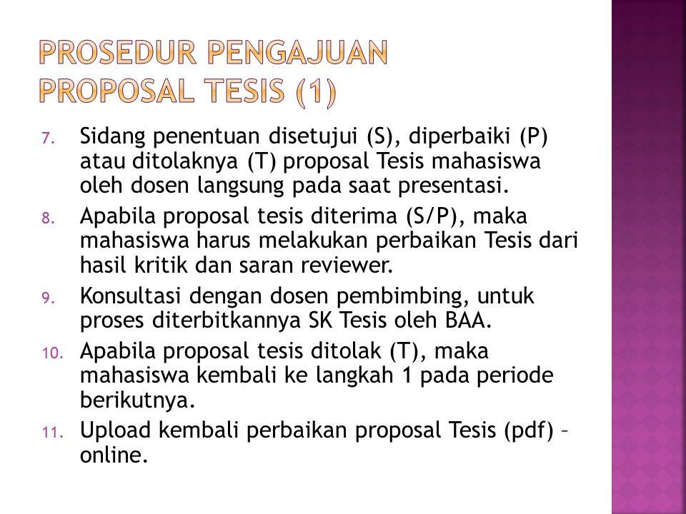 7. Sidang penentuan disetujui (S), diperbaiki (P) atau ditolaknya (T) proposal Tesis mahasiswa oleh dosen langsung pada saat presentasi. 8. Apabila pr