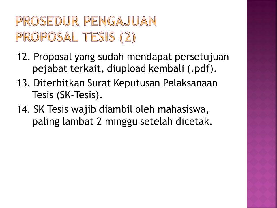 12. Proposal yang sudah mendapat persetujuan pejabat terkait, diupload kembali (.pdf). 13. Diterbitkan Surat Keputusan Pelaksanaan Tesis (SK-Tesis). 1