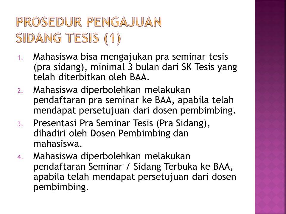 1. Mahasiswa bisa mengajukan pra seminar tesis (pra sidang), minimal 3 bulan dari SK Tesis yang telah diterbitkan oleh BAA. 2. Mahasiswa diperbolehkan