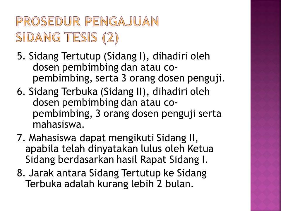 5. Sidang Tertutup (Sidang I), dihadiri oleh dosen pembimbing dan atau co- pembimbing, serta 3 orang dosen penguji. 6. Sidang Terbuka (Sidang II), dih