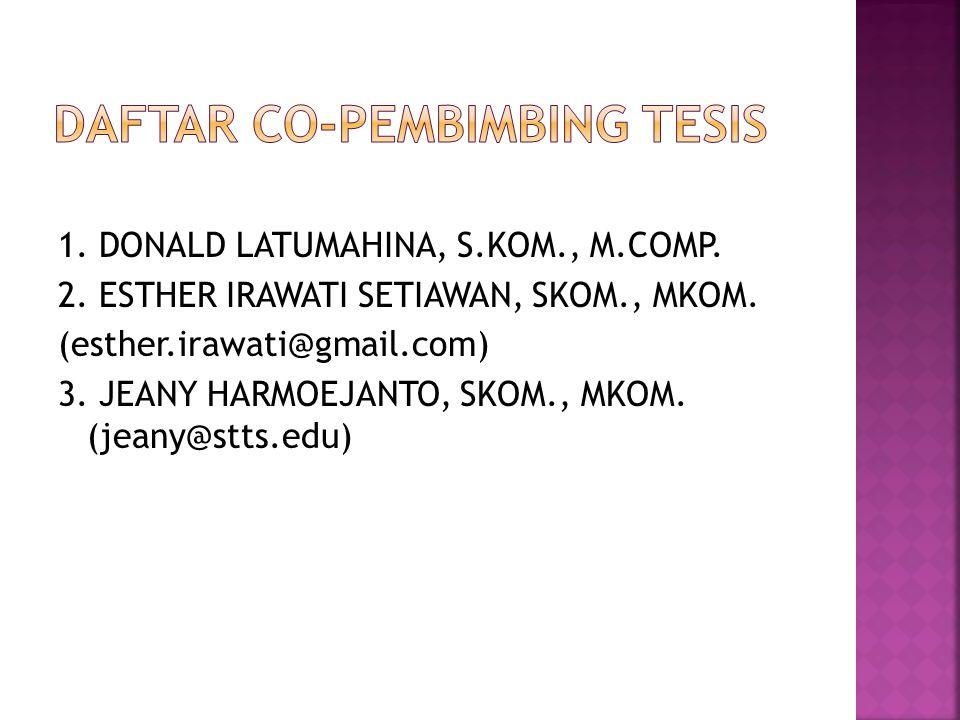 1. DONALD LATUMAHINA, S.KOM., M.COMP. 2. ESTHER IRAWATI SETIAWAN, SKOM., MKOM. (esther.irawati@gmail.com) 3. JEANY HARMOEJANTO, SKOM., MKOM. (jeany@st