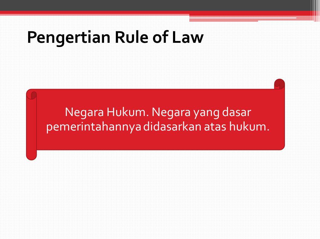 Pengertian Rule of Law Negara Hukum. Negara yang dasar pemerintahannya didasarkan atas hukum.