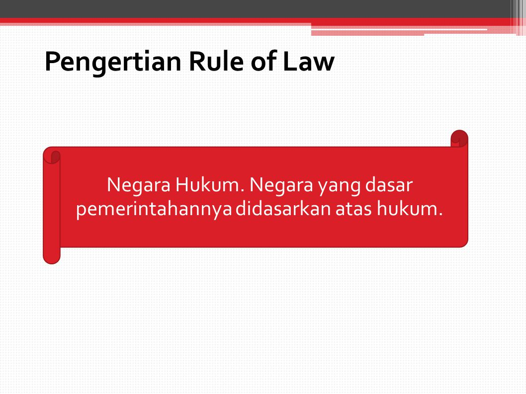 Latar Belakang Rule of Law Suatu doktrin hukum yang mulai muncul pada abad ke 19, bersamaan dengan kelahiran negara kontitusi dan demokrasi.