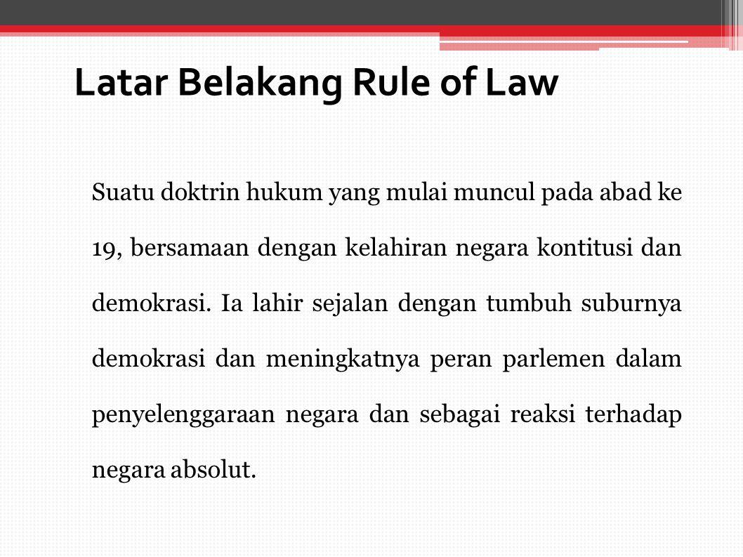 Fungsi Rule of Law Pada hakikatnya merupakan jaminan secara formal terhadap rasa keadilan bagi rakyat Indonesia dan juga keadilan sosial sehingga diatur pada pembukaan UUD 1945, bersifat tetap dan instruktif bagi penyelengaraan negara.
