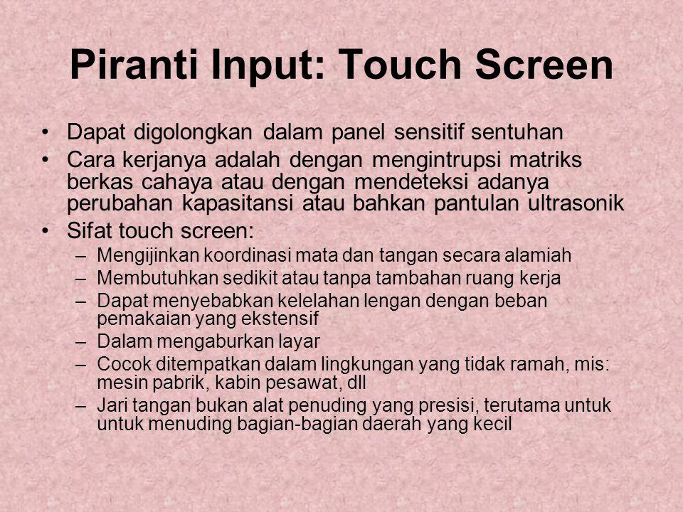 Piranti Input: Touch Screen Dapat digolongkan dalam panel sensitif sentuhan Cara kerjanya adalah dengan mengintrupsi matriks berkas cahaya atau dengan