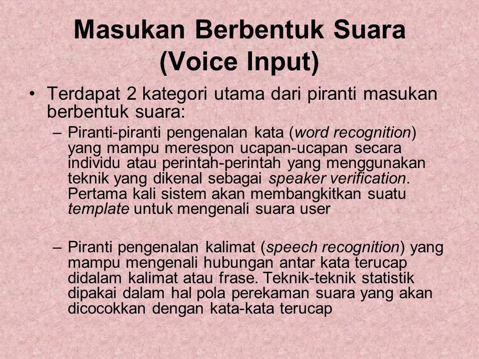 Masukan Berbentuk Suara (Voice Input) Terdapat 2 kategori utama dari piranti masukan berbentuk suara: –Piranti-piranti pengenalan kata (word recogniti
