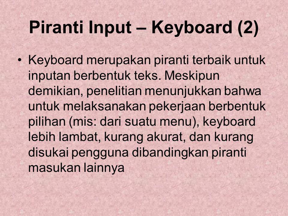 Piranti Input – Keyboard (2) Keyboard merupakan piranti terbaik untuk inputan berbentuk teks. Meskipun demikian, penelitian menunjukkan bahwa untuk me