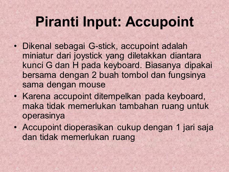 Piranti Input: Accupoint Dikenal sebagai G-stick, accupoint adalah miniatur dari joystick yang diletakkan diantara kunci G dan H pada keyboard. Biasan
