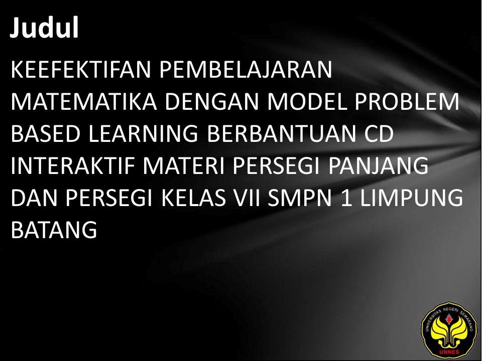 Judul KEEFEKTIFAN PEMBELAJARAN MATEMATIKA DENGAN MODEL PROBLEM BASED LEARNING BERBANTUAN CD INTERAKTIF MATERI PERSEGI PANJANG DAN PERSEGI KELAS VII SMPN 1 LIMPUNG BATANG