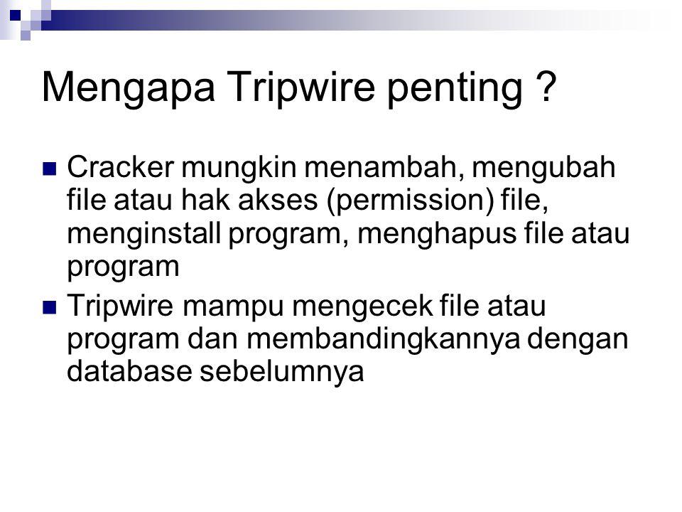 Troubleshooting Tripwire Install dan customisasi file konfigurasi dan policy Inisialisasi database Melaksanakan cek integritas system Periksa hasil report dari hasil cek, bila pelanggaran terjadi, periksalah apakah pelanggaran tersebut terjadi karena administrator melakukan perubahan sistem