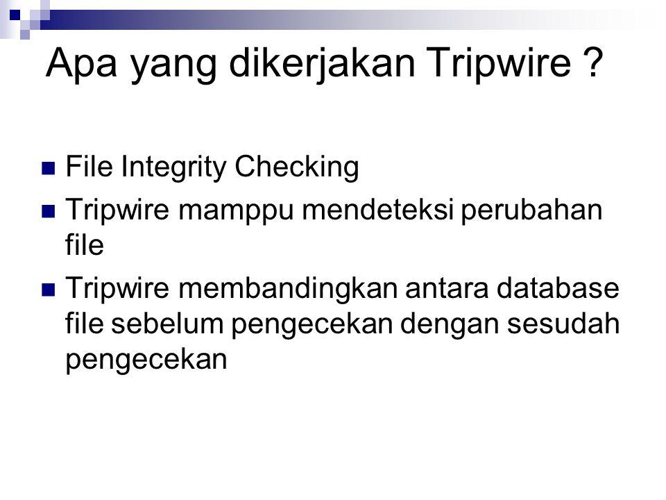 Inisialisasi database /usr/sbin/tripwire --init Perintah ini akan membangun database ttg konfigurasi sistem Diperoleh waktu pertama installasi tripwire  File /var/lib/tripwire/..twd Print file database  /usr/sbin/twprint -m d --print-dbfile | less Print file tertentu  /usr/sbin/twprint -m d --print-dbfile /etc/hosts