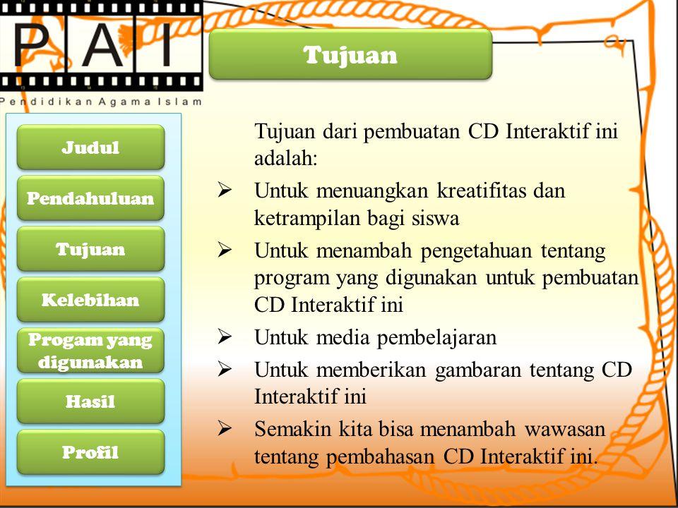 Tujuan dari pembuatan CD Interaktif ini adalah:  Untuk menuangkan kreatifitas dan ketrampilan bagi siswa  Untuk menambah pengetahuan tentang program
