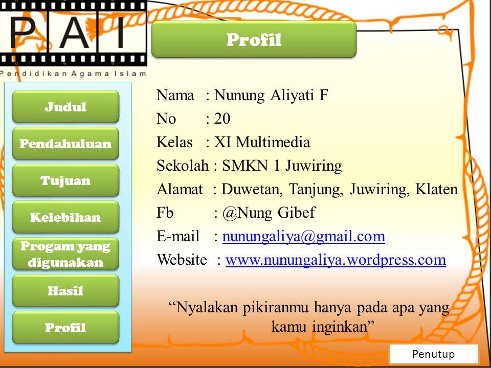 Nama: Nunung Aliyati F No : 20 Kelas : XI Multimedia Sekolah : SMKN 1 Juwiring Alamat : Duwetan, Tanjung, Juwiring, Klaten Fb : @Nung Gibef E-mail : n