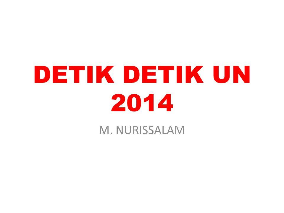 DETIK DETIK UN 2014 M. NURISSALAM