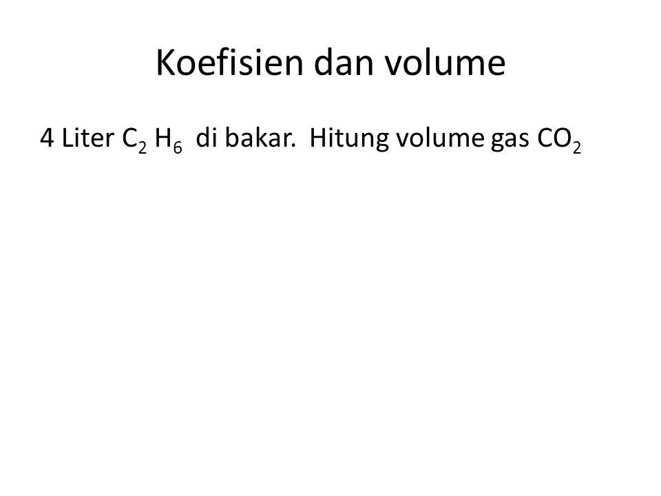 Koefisien dan volume 4 Liter C 2 H 6 di bakar. Hitung volume gas CO 2