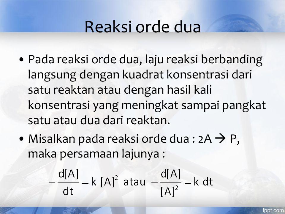 Reaksi orde dua Pada reaksi orde dua, laju reaksi berbanding langsung dengan kuadrat konsentrasi dari satu reaktan atau dengan hasil kali konsentrasi