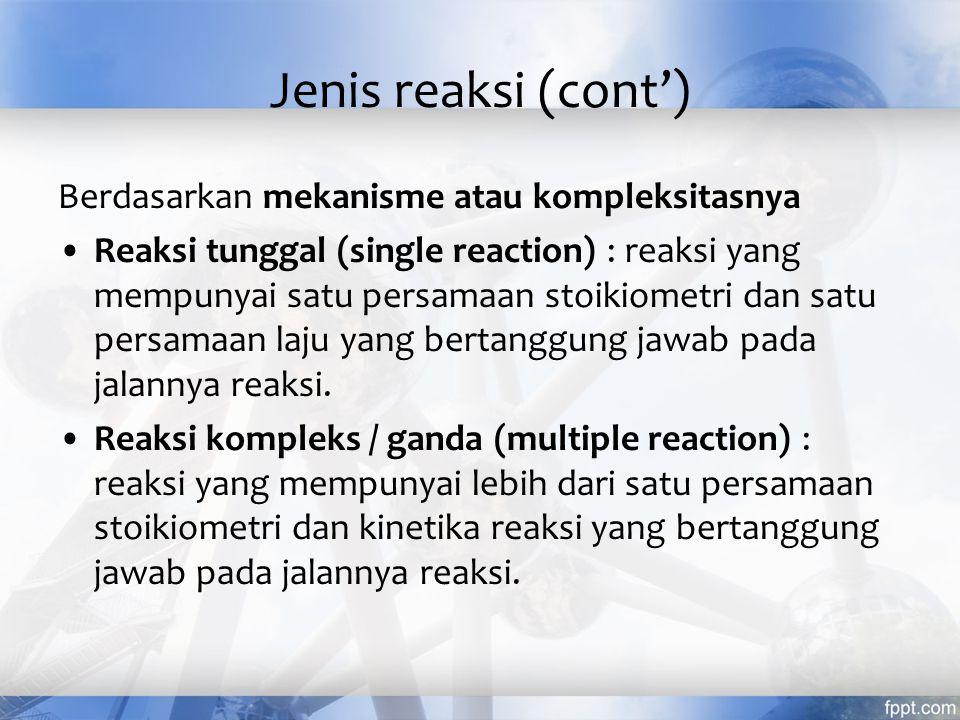 Jenis reaksi (cont') Berdasarkan mekanisme atau kompleksitasnya Reaksi tunggal (single reaction) : reaksi yang mempunyai satu persamaan stoikiometri d
