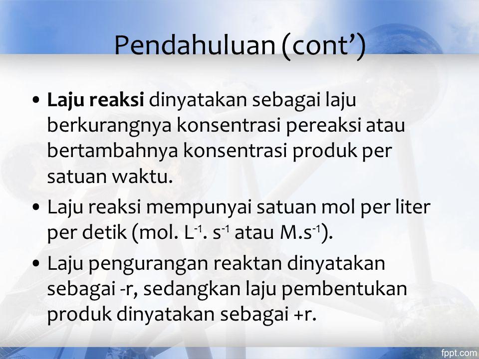 Pendahuluan (cont') Laju reaksi dinyatakan sebagai laju berkurangnya konsentrasi pereaksi atau bertambahnya konsentrasi produk per satuan waktu. Laju