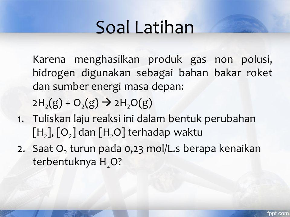 Salah satu reaksi gas yang terjadi dalam kendaraan adalah: NO 2 (g) + CO(g)  NO(g) + CO 2 (g) Laju = k[NO 2 ] m [CO] n Jika diketahui data sebagai berikut, tentukan orde reaksi keseluruhan Eksperimen Laju awal (mol/L.s) [NO 2 ] awal (mol/L) [CO] awal (mol/L) 123123 0,0050 0,080 0,0050 0,10 0,40 0,10 0,20