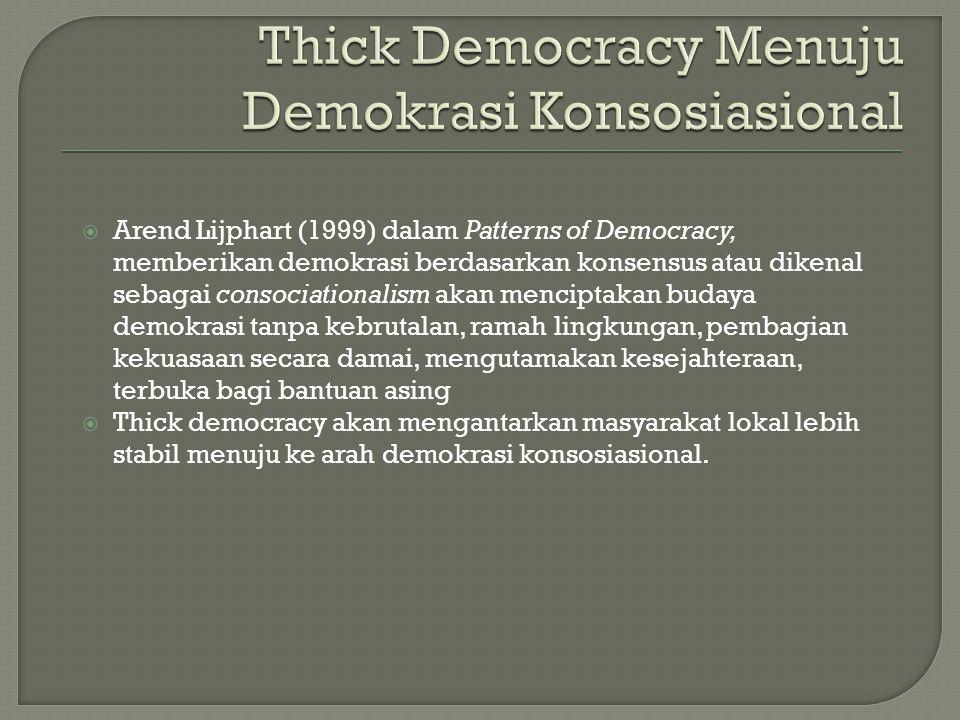  Arend Lijphart (1999) dalam Patterns of Democracy, memberikan demokrasi berdasarkan konsensus atau dikenal sebagai consociationalism akan menciptaka