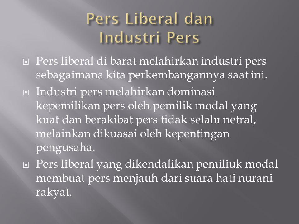  Pers liberal di barat melahirkan industri pers sebagaimana kita perkembangannya saat ini.  Industri pers melahirkan dominasi kepemilikan pers oleh