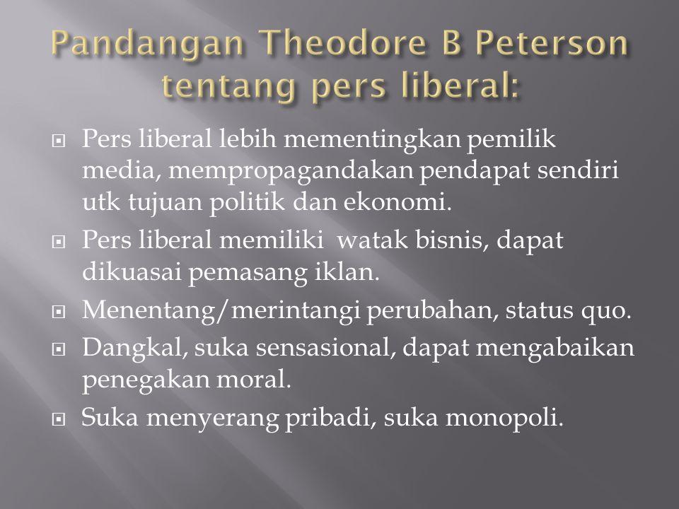  Pers liberal lebih mementingkan pemilik media, mempropagandakan pendapat sendiri utk tujuan politik dan ekonomi.