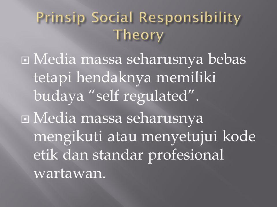 " Media massa seharusnya bebas tetapi hendaknya memiliki budaya ""self regulated"".  Media massa seharusnya mengikuti atau menyetujui kode etik dan sta"