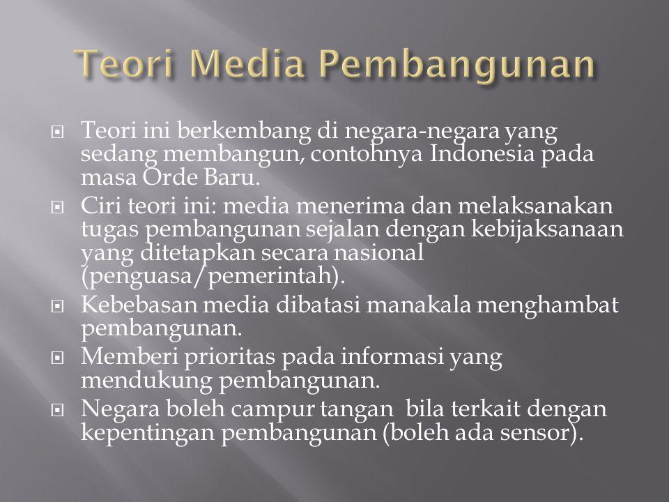  Teori ini berkembang di negara-negara yang sedang membangun, contohnya Indonesia pada masa Orde Baru.  Ciri teori ini: media menerima dan melaksana