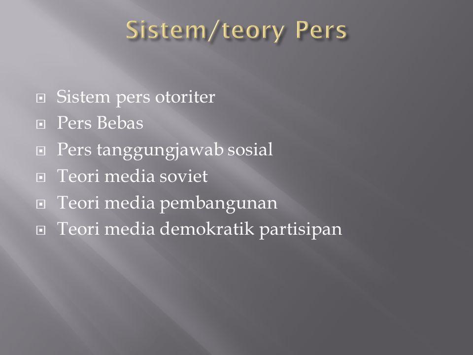  Sistem pers otoriter  Pers Bebas  Pers tanggungjawab sosial  Teori media soviet  Teori media pembangunan  Teori media demokratik partisipan