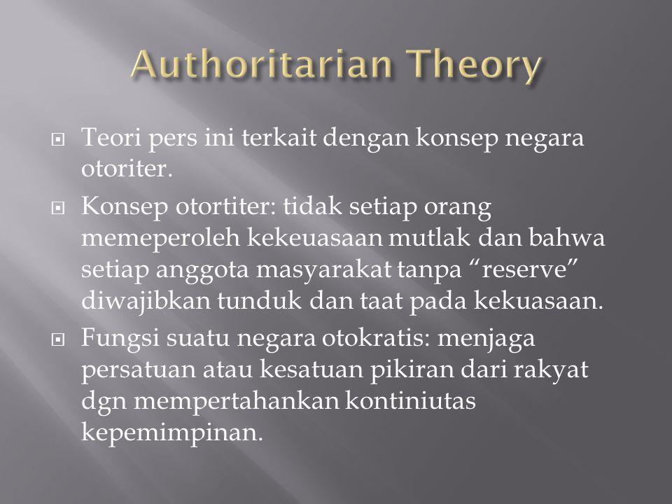  Teori pers ini terkait dengan konsep negara otoriter.  Konsep otortiter: tidak setiap orang memeperoleh kekeuasaan mutlak dan bahwa setiap anggota
