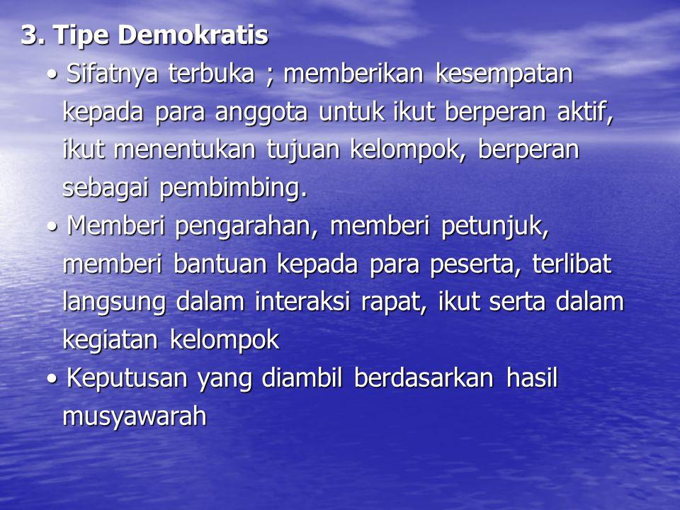 3. Tipe Demokratis Sifatnya terbuka ; memberikan kesempatan Sifatnya terbuka ; memberikan kesempatan kepada para anggota untuk ikut berperan aktif, ke