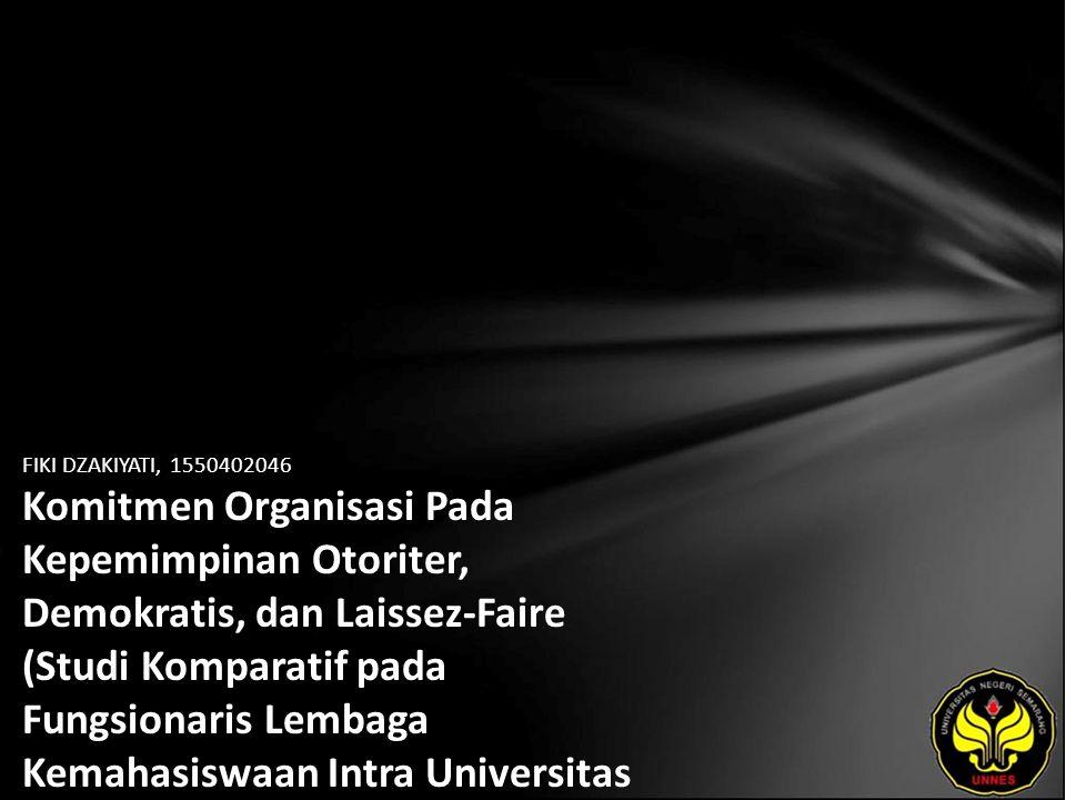 FIKI DZAKIYATI, 1550402046 Komitmen Organisasi Pada Kepemimpinan Otoriter, Demokratis, dan Laissez-Faire (Studi Komparatif pada Fungsionaris Lembaga K