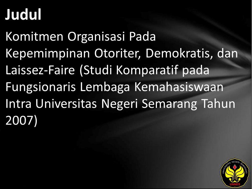 Judul Komitmen Organisasi Pada Kepemimpinan Otoriter, Demokratis, dan Laissez-Faire (Studi Komparatif pada Fungsionaris Lembaga Kemahasiswaan Intra Un