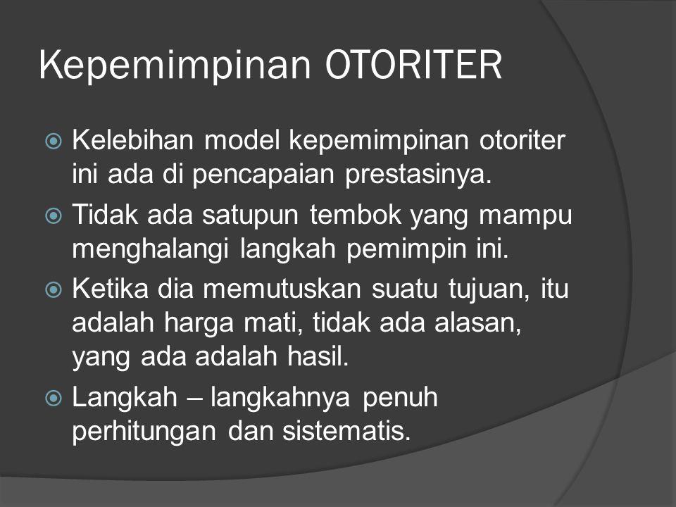 Kepemimpinan OTORITER  Kelebihan model kepemimpinan otoriter ini ada di pencapaian prestasinya.  Tidak ada satupun tembok yang mampu menghalangi lan