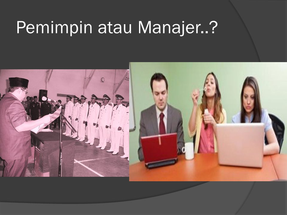 Pemimpin atau Manajer..?