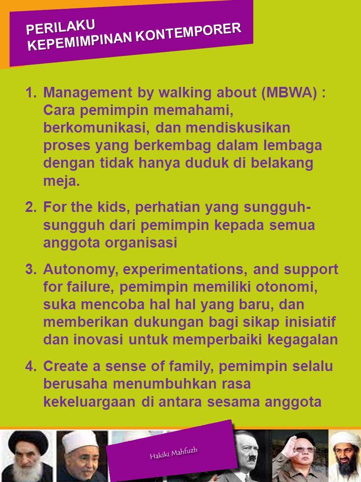 1.Management by walking about (MBWA) : Cara pemimpin memahami, berkomunikasi, dan mendiskusikan proses yang berkembag dalam lembaga dengan tidak hanya duduk di belakang meja.