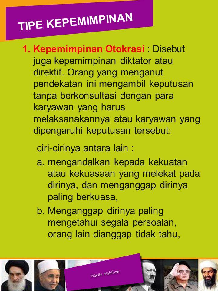 1.Kepemimpinan Otokrasi : Disebut juga kepemimpinan diktator atau direktif.