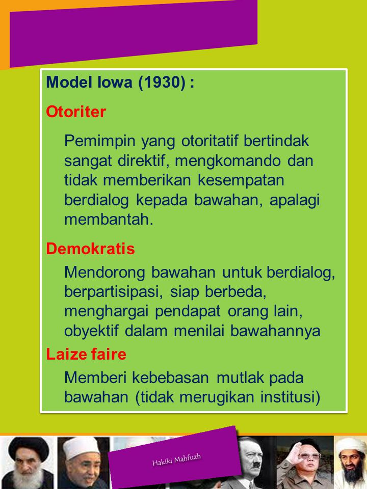 Model Iowa (1930) : Otoriter Pemimpin yang otoritatif bertindak sangat direktif, mengkomando dan tidak memberikan kesempatan berdialog kepada bawahan, apalagi membantah.