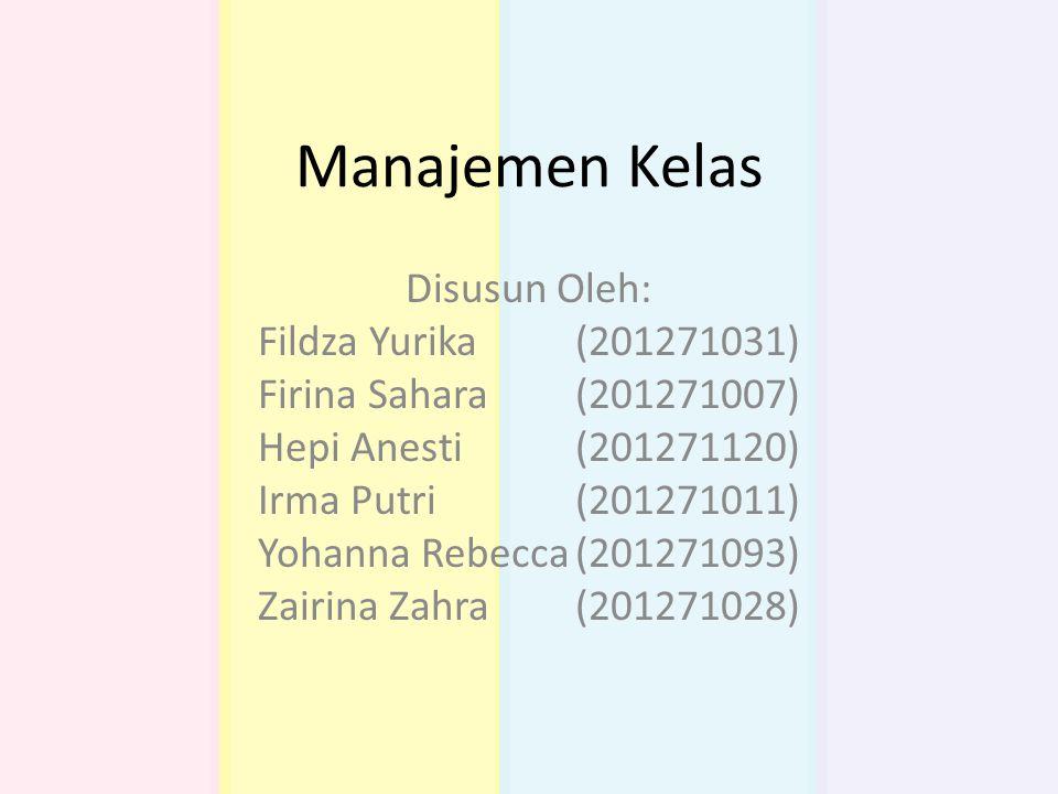 Manajemen Kelas Disusun Oleh: Fildza Yurika(201271031) Firina Sahara(201271007) Hepi Anesti(201271120) Irma Putri(201271011) Yohanna Rebecca(201271093