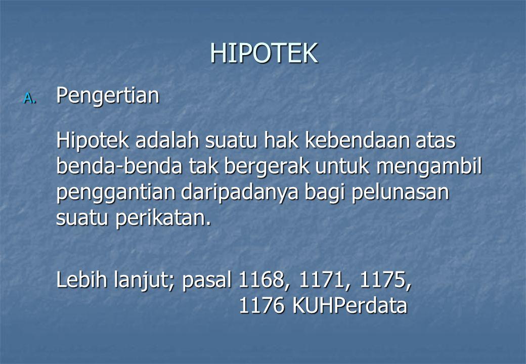 HIPOTEK A. Pengertian Hipotek adalah suatu hak kebendaan atas benda-benda tak bergerak untuk mengambil penggantian daripadanya bagi pelunasan suatu pe