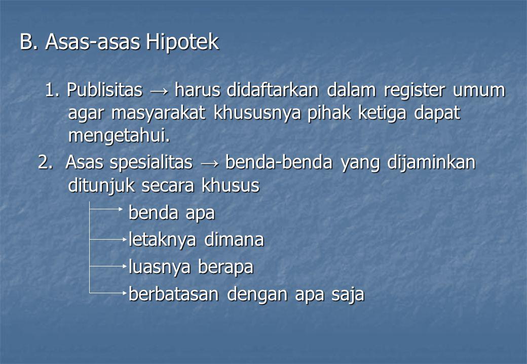 B. Asas-asas Hipotek 1. Publisitas → harus didaftarkan dalam register umum agar masyarakat khususnya pihak ketiga dapat mengetahui. 1. Publisitas → ha