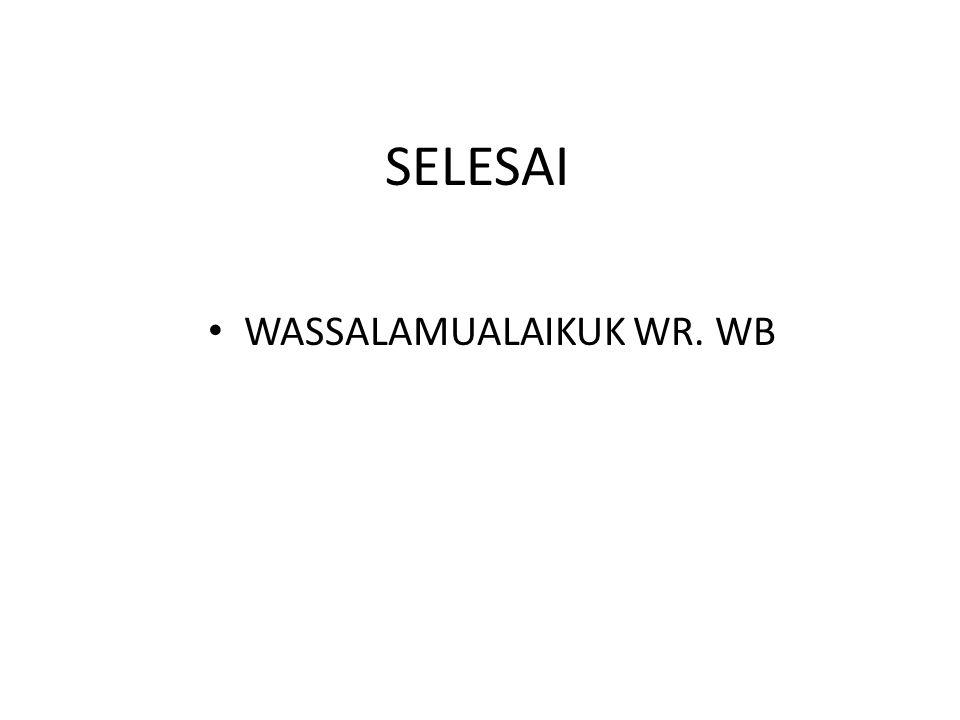 SELESAI WASSALAMUALAIKUK WR. WB